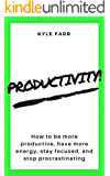 Productivity!: How to Be More Productive, Have More Energy, Stay Focused, and Stop Procrastinating