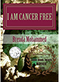 I am Cancer Free: A Memoir