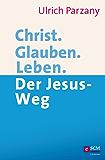Christ. Glauben. Leben.: Der Jesus-Weg