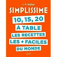 SIMPLISSIME 10, 15, 20 À TABLE, LES RECETTES LES + FACILES DU MONDE