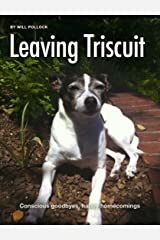 Leaving Triscuit: Conscious Goodbyes, Happy Homecomings Kindle Edition