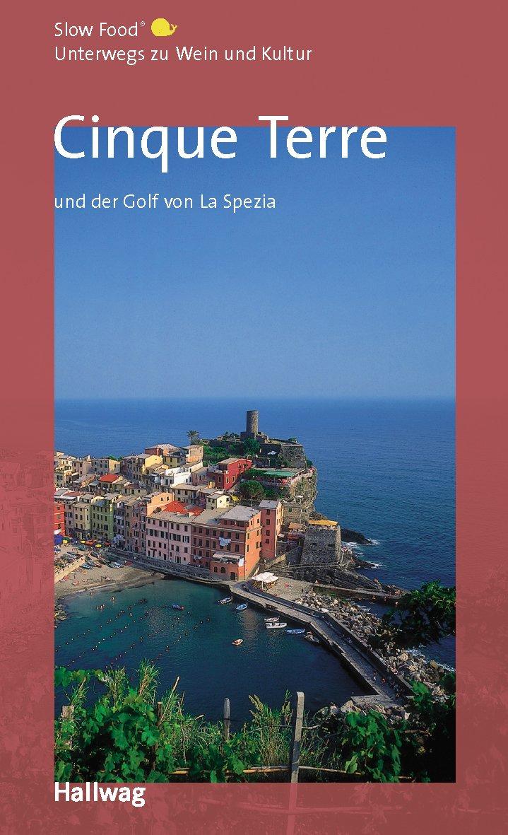 Cinque Terre und der Golf von La Spezia, Unterwegs zu Wein und Kultur: (Hallwag Gastronomische Reiseführer)