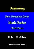 Beginning New Testament Greek Made Easier (Third Edition)