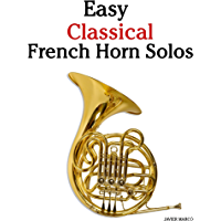 Easy Classical French Horn Solos: Featuring music of Bach, Beethoven, Wagner, Handel and other composers book cover