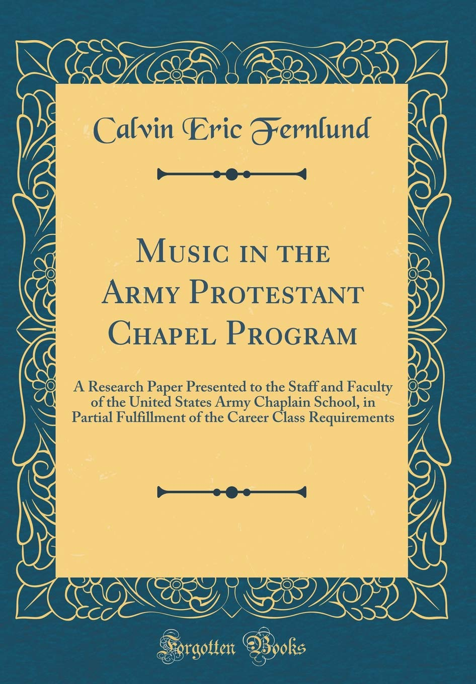 Download Music in the Army Protestant Chapel Program: A Research Paper Presented to the Staff and Faculty of the United States Army Chaplain School, in Partial ... Career Class Requirements (Classic Reprint) PDF