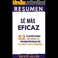 RESUMEN - SÉ MÁS EFICAZ (READY FOR ANYTHING en español): 52 claves para mejorar tu productividad en la vida y el trabajo por David Allen (TOP 11 LIBROS SOBRE PRODUCTIVIDAD nº 6)
