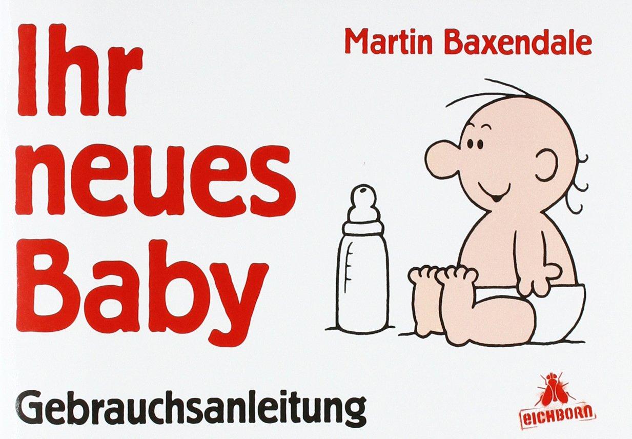 Ihr neues Baby, Gebrauchsanweisung Taschenbuch – 21. September 2011 Martin Baxendale Eichborn Verlag 3821824972 Belletristik