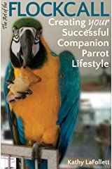 The Art of the Flockcall: Creating Your Successful Companion Parrot Lifestyle Kindle Edition
