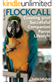 The Art of the Flockcall: Creating Your Successful Companion Parrot Lifestyle