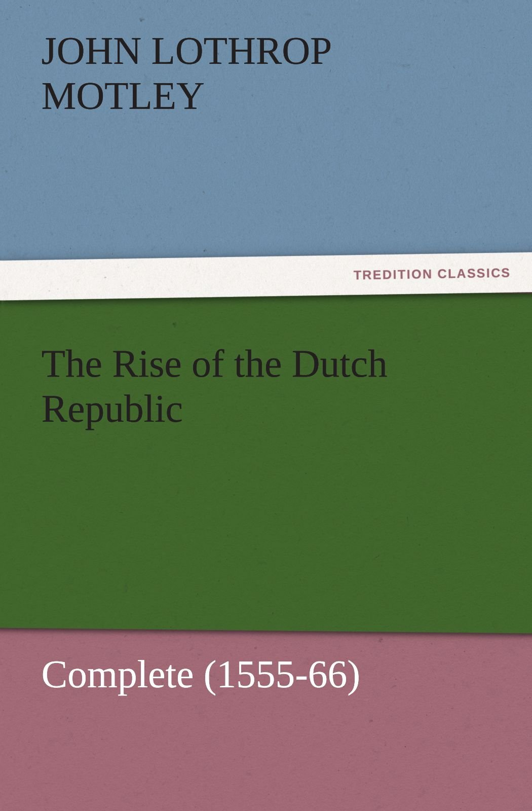 The Rise of the Dutch Republic — Complete (1555-66) (TREDITION CLASSICS) ebook