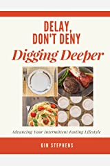 Delay, Don't Deny Digging Deeper: Advancing Your Intermittent Fasting Lifestyle Paperback