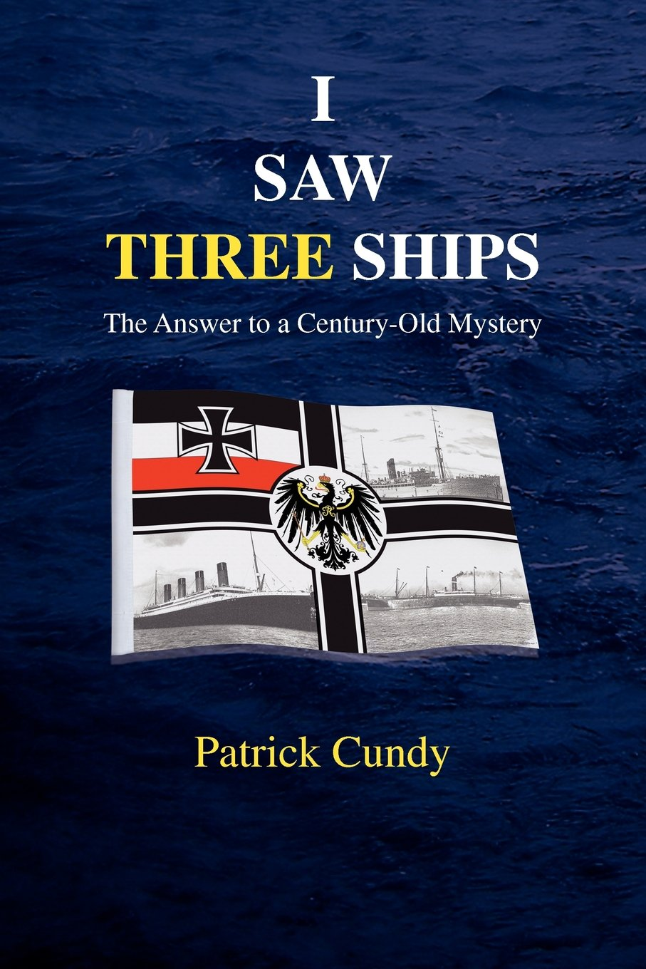I Saw Three Ships - The Answer to a Century-Old Mystery (Titanic's Greatest Victim) PDF