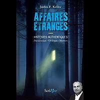 Affaires étranges - Histoires authentiques Paranormal, ufologie, mystère