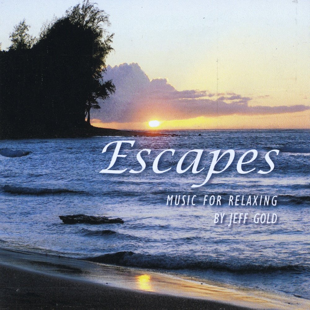 Escapes-Music for Relaxing, meditation, gratitude, therapy, healing, massage, yoga, or just winding down. by Jeff Gold Music