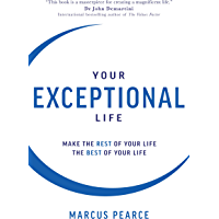 Your Exceptional Life: Make the Rest of Your Life the Best of Your Life