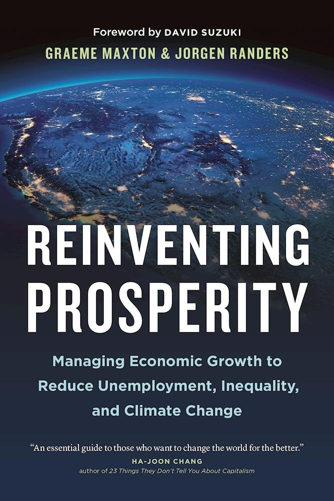 Reinventing Prosperity  Managing Economic Growth To Reduce Unemployment Inequality And Climate Change