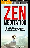 Zen Meditation: Zen Meditation lernen - Meditation für Anfänger (Achtsamkeit, Achtsamkeitstraining, Gelassenheit) (German Edition)