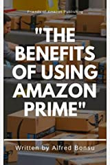 """""""THE BENEFITS OF USING AMAZON PRIME"""" Kindle Edition"""