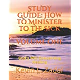 STUDY GUIDE: How to Minister to the Sick: Volume One: God's Will Concerning Healing