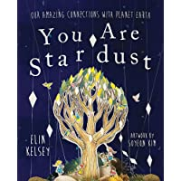 You are Stardust: Our Amazing Connections With Planet Earth