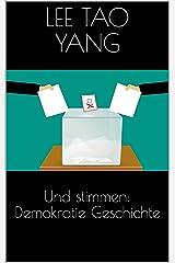 Und stimmen: Demokratie Geschichte (German Edition) Kindle Edition