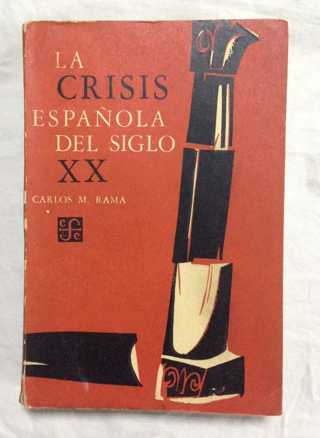 La crisis española del siglo X X: Amazon.es: Rama, Carlos M.: Libros