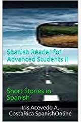 Spanish Reader for Advanced Students II: Short Stories in Spanish (Spanish Reader For Beginners, Intermediate and Advanced Students nº 6) (Spanish Edition) Kindle Edition