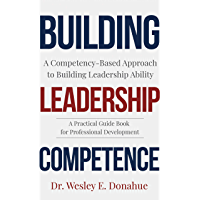 Building Leadership Competence: A Competency-Based Approach to Building Leadership Ability