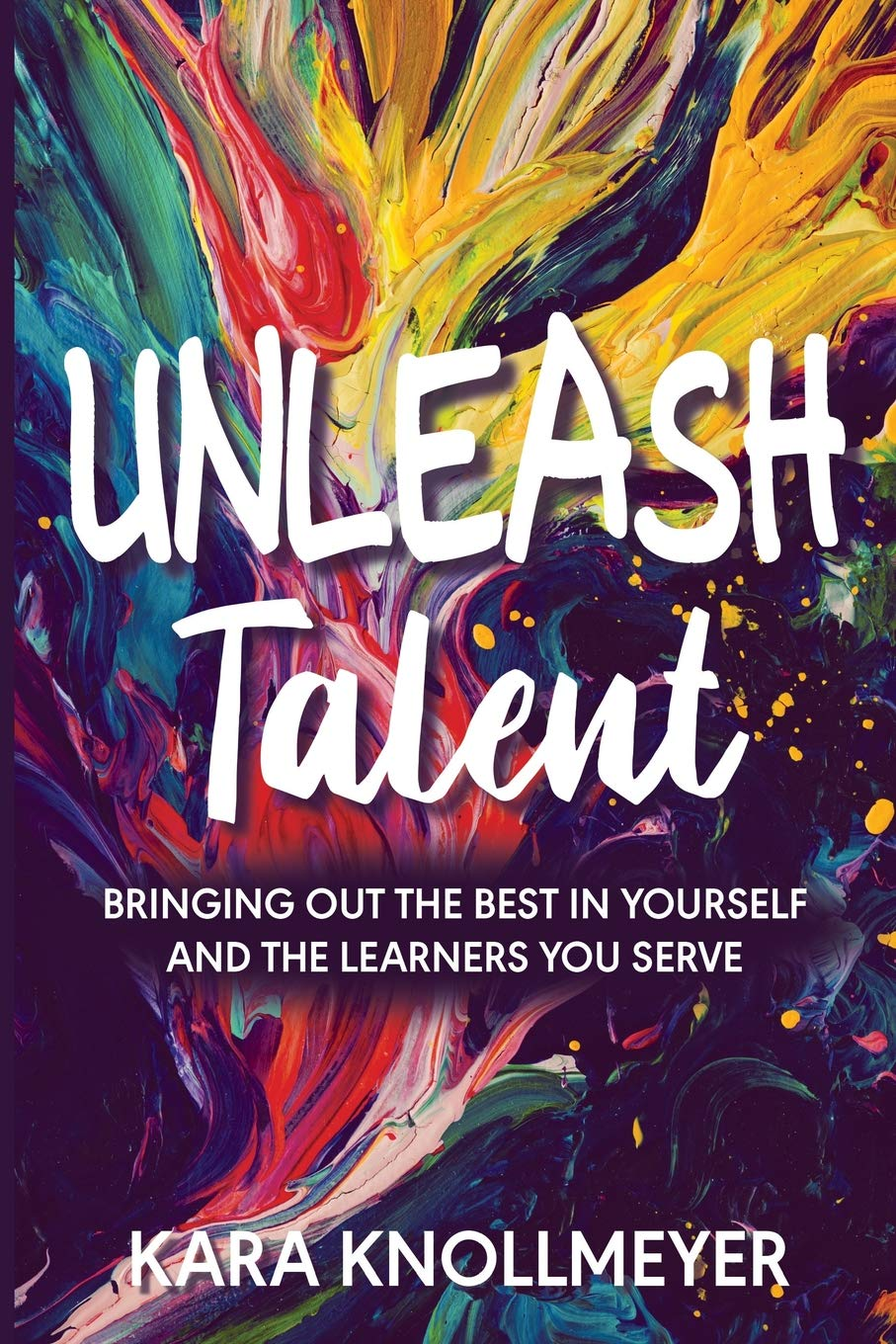 Read Online Unleash Talent: Bringing Out the Best in Yourself and the Learners You Serve pdf epub