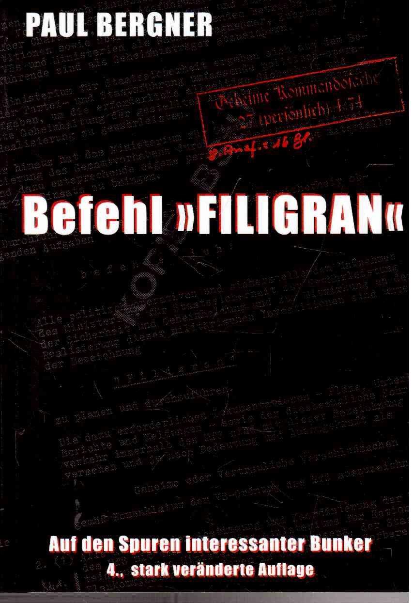 Befehl Filigran. Auf den Spuren interessanter Bunker