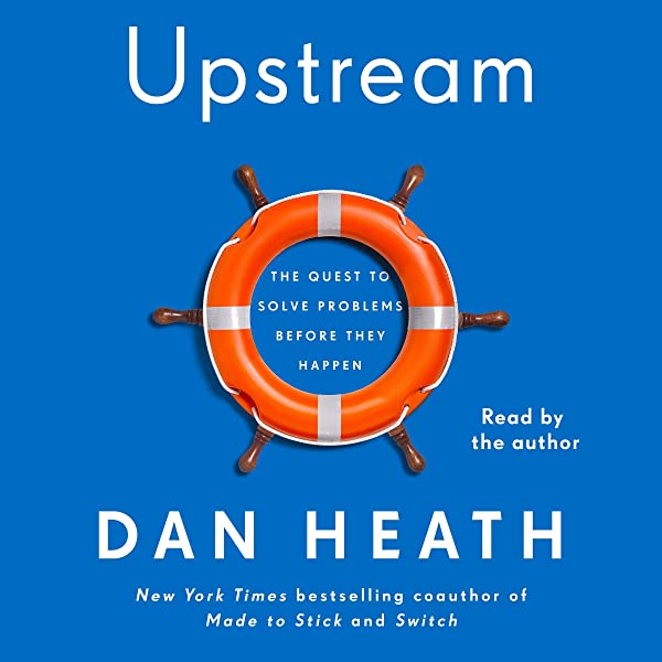 Amazon Com Upstream The Quest To Solve Problems Before They Happen Audible Audio Edition Dan Heath Dan Heath Simon Schuster Audio Audible Audiobooks