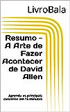 Resumo - A Arte de Fazer Acontecer de David Allen: Aprenda os principais conceitos em 15 minutos