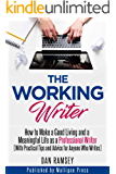The Working Writer: How to Make a Good Living and a Meaningful Life as a Professional Writer (With Practical Tips and Advice for Anyone Who Writes) (Working Writer Series Book 1)
