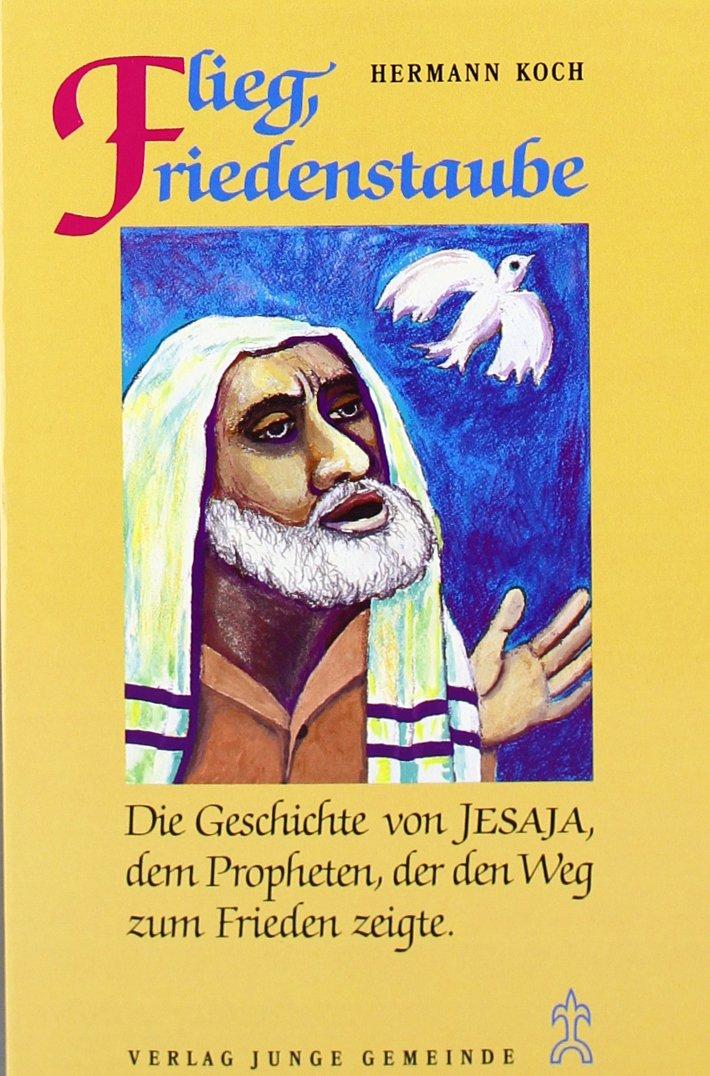 Grosse Prophetengestalten: Flieg, Friedenstaube. Die Geschichte von Jesaja, dem Propheten, der den Weg zum Frieden zeigte - Eine dramatische Erzählung
