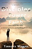 Disciples in The Power of Faith: How to Make Your Story of Christian Authority and Rise Above Mountains