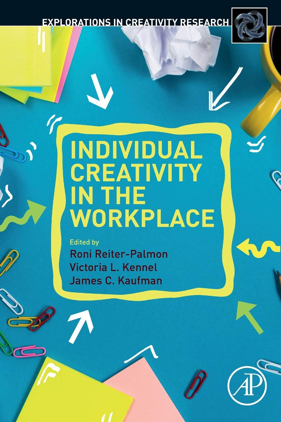 Individual Creativity in the Workplace (Explorations in Creativity Research)