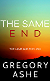 The Same End (The Lamb and the Lion Book 3)