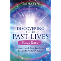 Discovering Your Past Lives Made Easy: Connect with Your Past Lives to Create Positive Change
