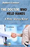 THE DOCTOR WHO HELD HANDS (Illustrated): A Mme. Storey Novel