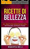 Ricette Di Bellezza: 50+ Ricette Per Cosmetici Naturali Fatti In Casa, Facili e Veloci (Bellezza, Ricette, Dimagrire, Ricette gratis, Cosmetici naturali, Cosmetici fai da te, Scrubs)