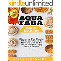 AQUAFABA: EGG FREE REVOLUTION: Discover The Magic Of Bean Water & How To Use It To Make Vegan, Egg Free Recipes