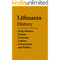 Lithuania History: Early History, Society, Economy, Culture, Government and Politics