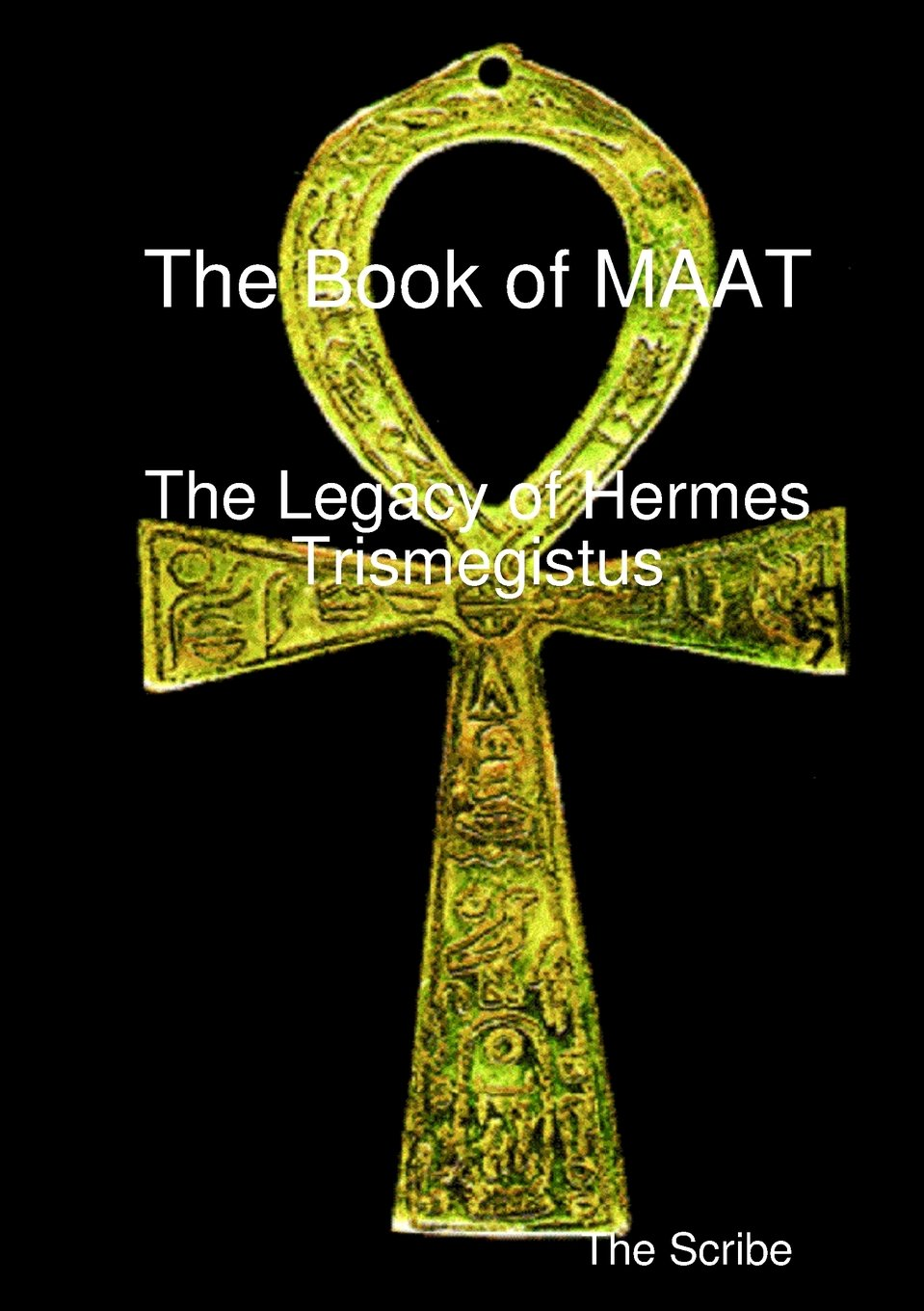 The Book Of Maat The Legacy Of Hermes Trismegistus The Scribe