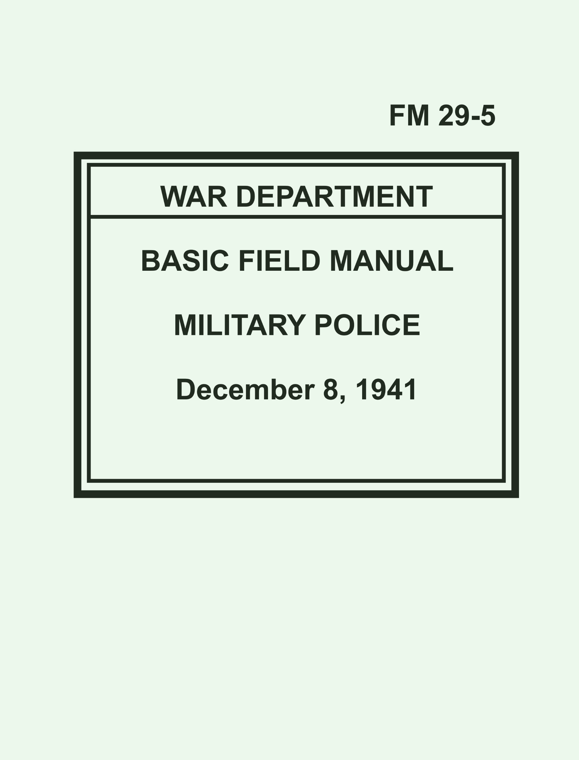 FM 29-5 BASIC FIELD MANUAL MILITARY POLICE December 8, 1941 (Facsimile):  War Department (United States): Amazon.com: Books