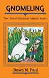 Gnomeling: The Tales of Christian Tompta, Book 1 (Volume 1)