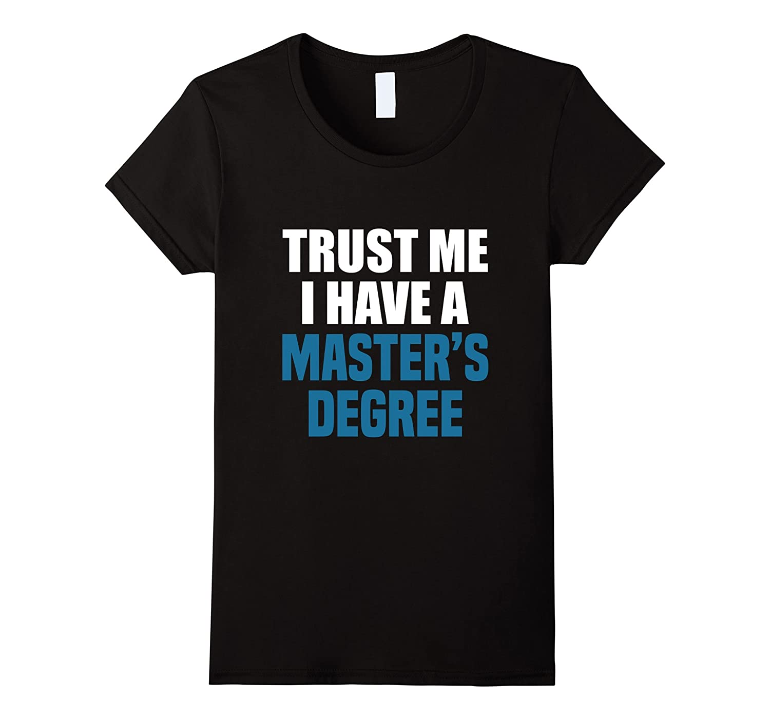 Trust Me I Have A Master's Degree T-Shirt