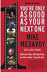 You're Only as Good as Your Next One: 100 Great Films, 100 Good Films, and 100 for Which I Should Be Shot Paperback