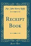 Receipt Book (Classic Reprint)