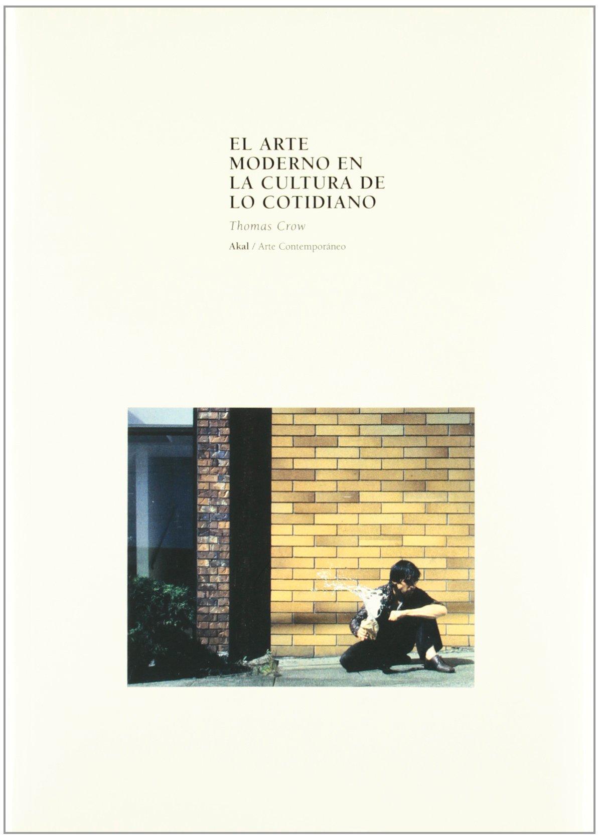 El arte moderno en la cultura de lo cotidiano (Arte contemporáneo) Tapa blanda – 24 abr 2002 Thomas Crow Joaquín Chamorro Mielke Ediciones Akal 8446011387