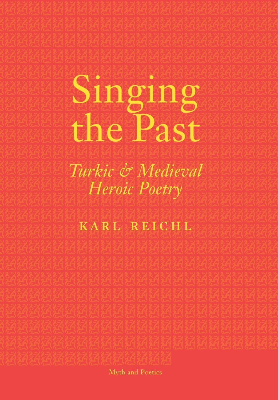 Download Singing the Past: Turkic and Medieval Heroic Poetry (Myth and Poetics) pdf